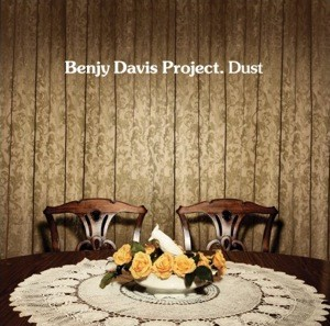The Benjy Davis Project's Dust is available via multiple online record distribution sites. Image Complies with Fair Use Standards.