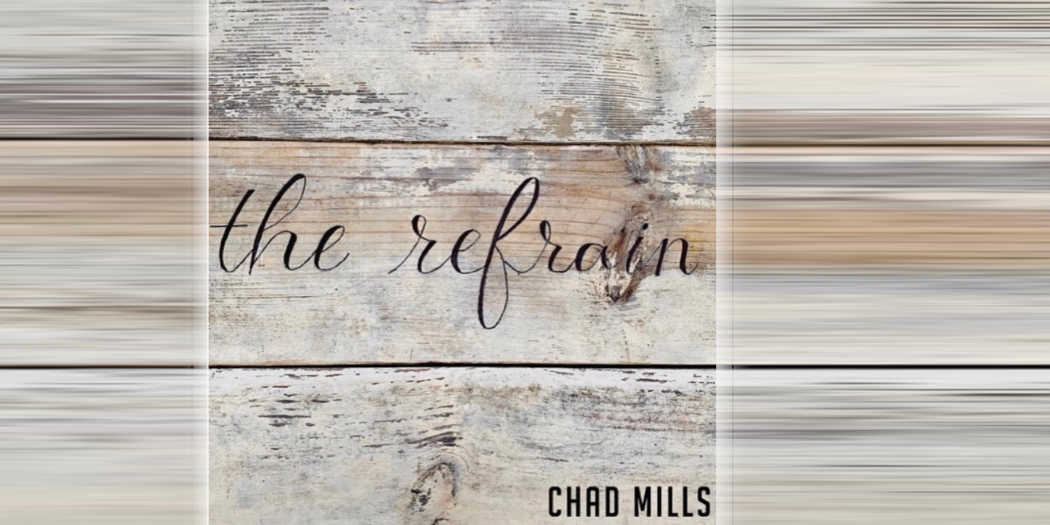 Albums You Need to Hear: Chad Mills' The Refrain